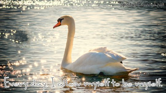 Every day, I allow myself to be myself. ~ Affirmation for Self-Love and Confidence
