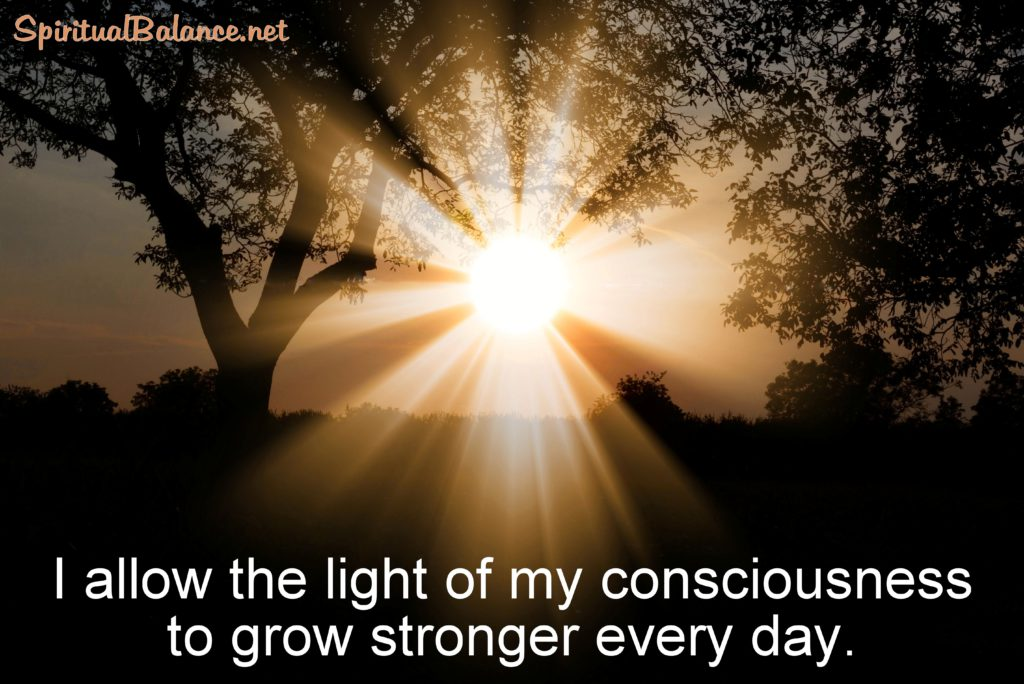 Affirmation for Spiritual Growth ~ I allow the light of my consciousness to grow stronger every day.