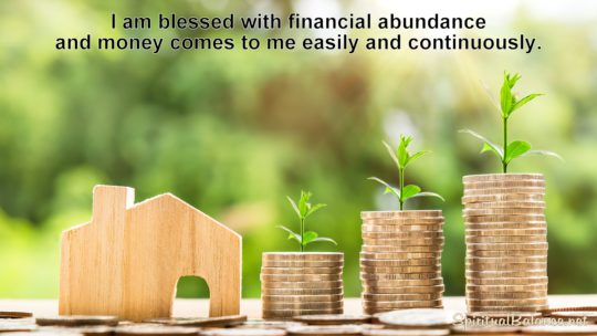 I am blessed with financial abundance and money comes to me easily and continuously. ~ Affirmation for Financial Abundance