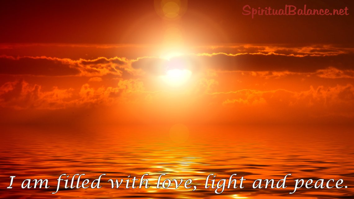 I am filled with love, light and peace. ~ Affirmation for Spiritual Development