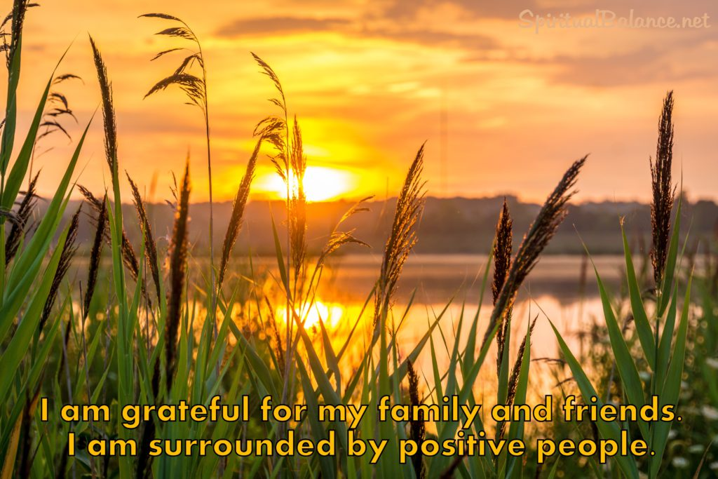 Affirmation for Gratitude ~ I am grateful for my family and friends. I am surrounded by positive people.