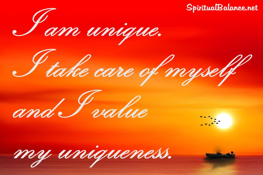 I am unique. I take care of myself and I value my uniqueness-Affirmation for Uniqueness and Self-Care