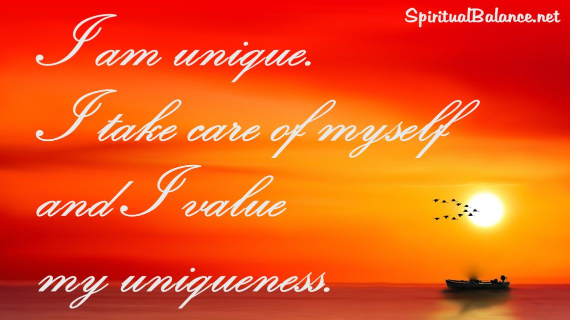 I am unique. I take care of myself and I value my uniqueness. ~ Affirmation for Uniqueness and Self-Care