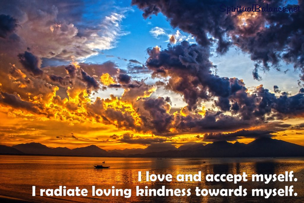 I love and accept myself. I radiate loving kindness towards myself.