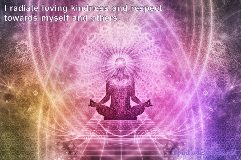 I radiate loving kindness and respect towards myself and others.