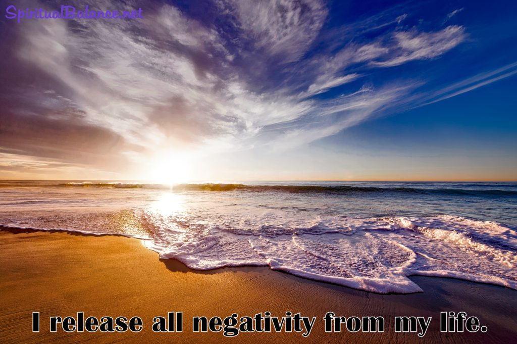 I release all negativity from my life.