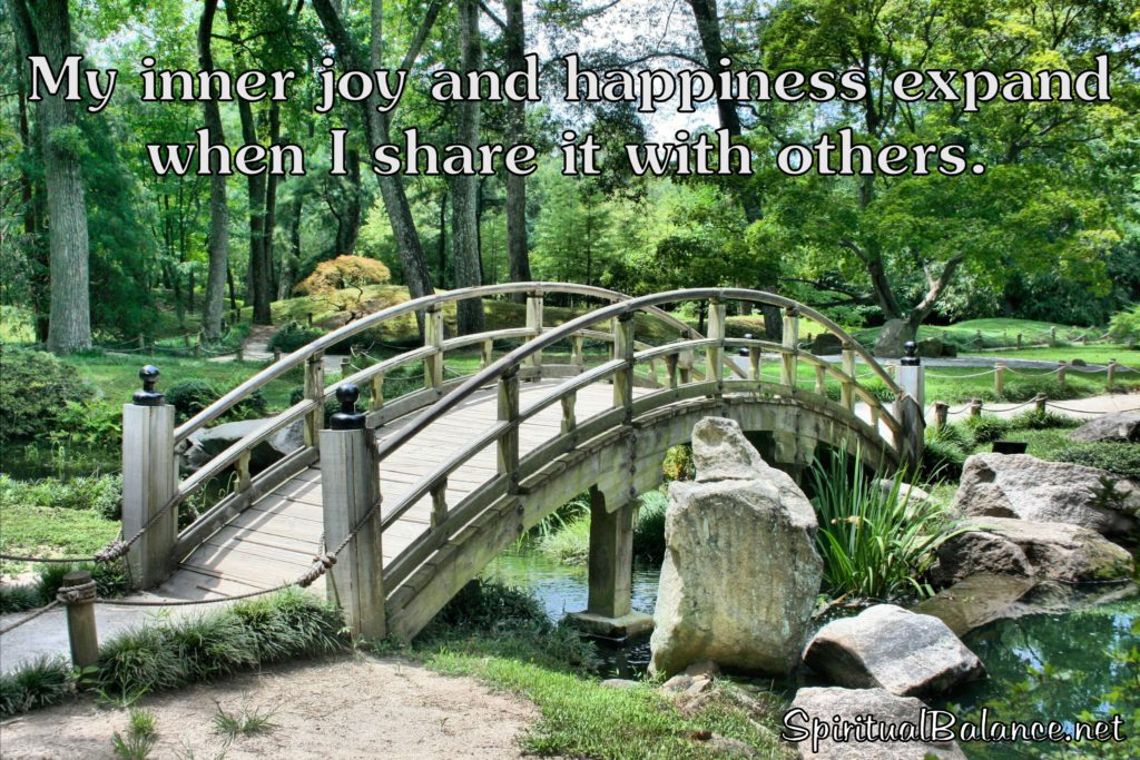 My inner joy and happiness expand when I share it with others.