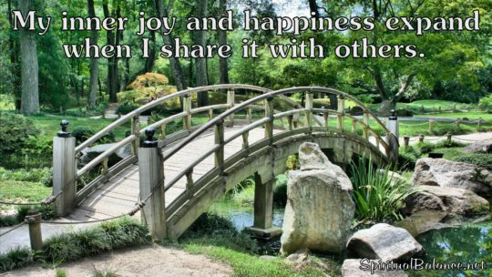 My inner joy and happiness expand when I share it with others. ~ Affirmation for Happiness and Joy