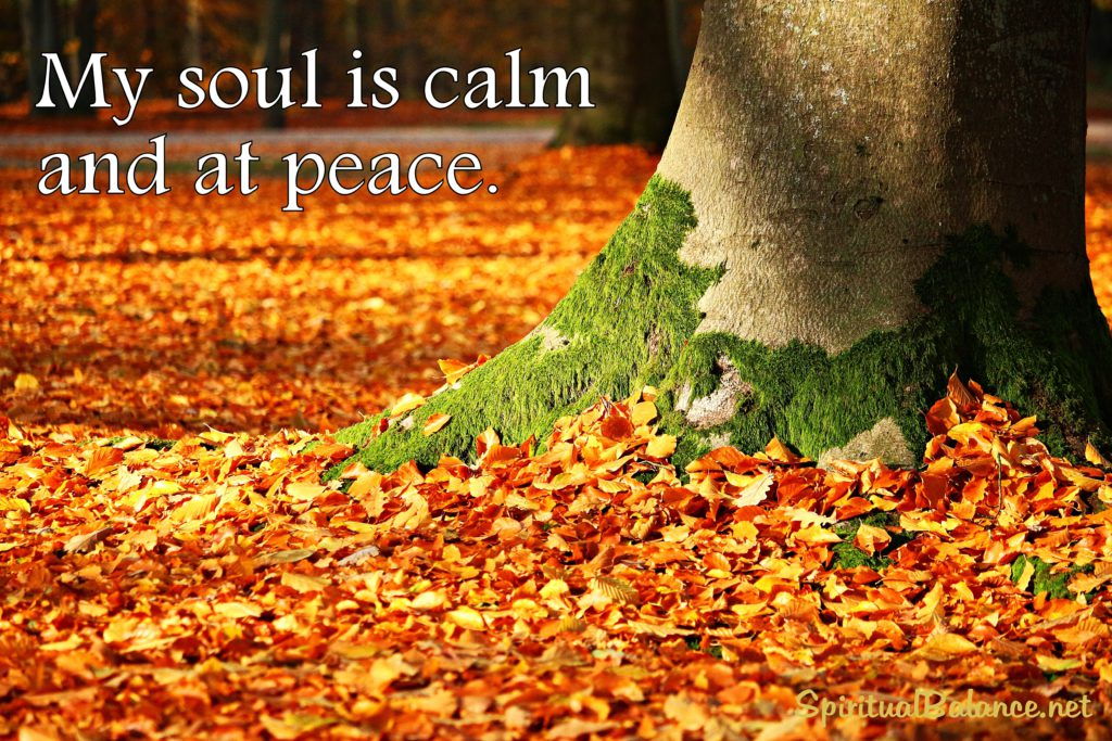 My soul is calm and at peace.
